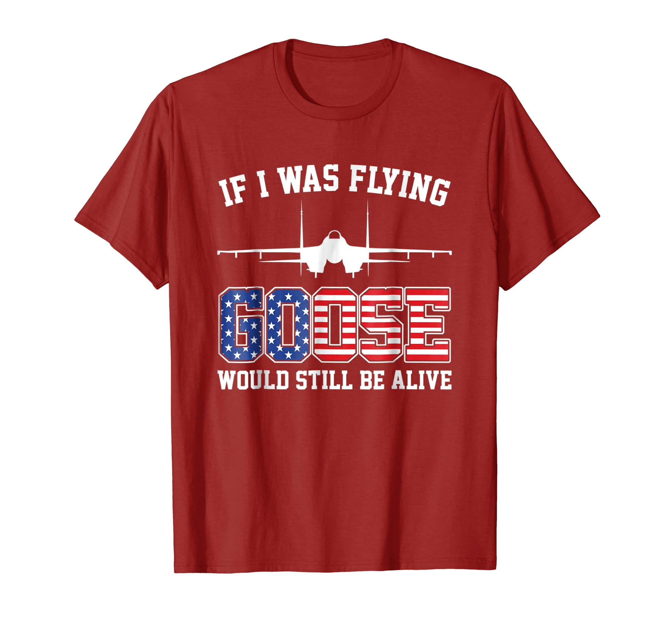 If I Was Flying Goose Would Still Be Alive T shirt