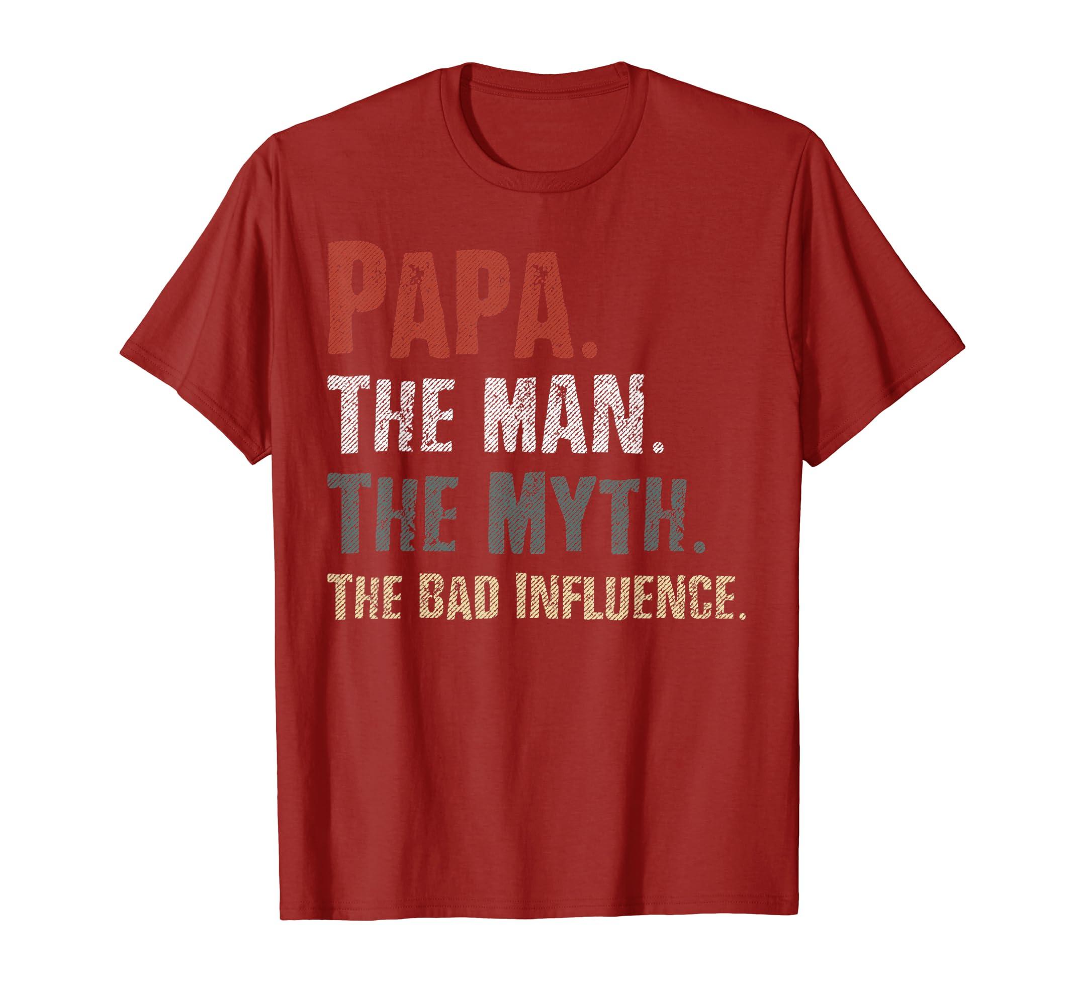 Papa The Man The Myth The Bad Influence Tshirt-Loveshirt