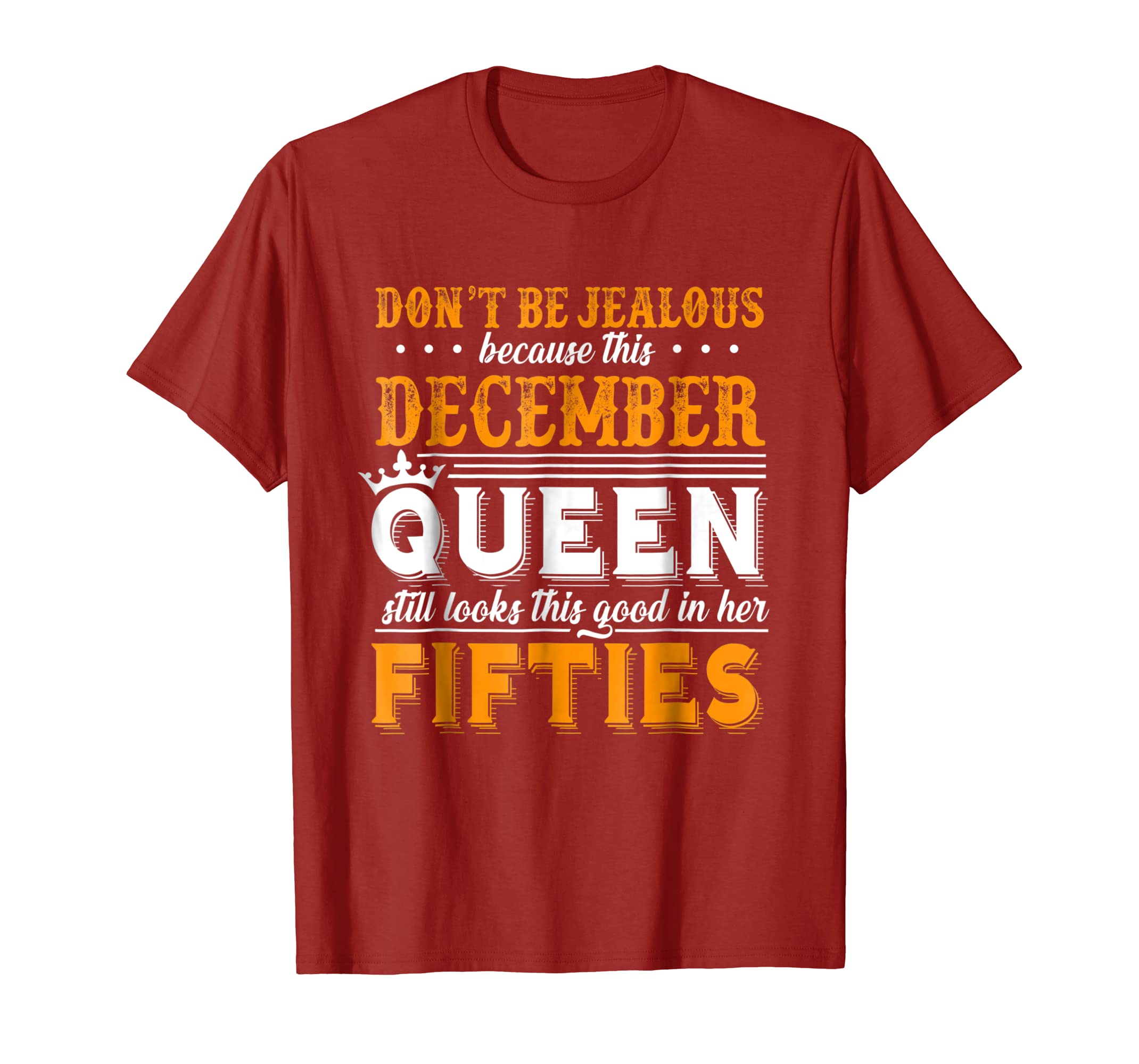 10c6c494df Amazon.com: Don't Be Jealous Because This December Queen In Her Fifties:  Clothing