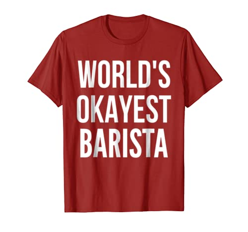Worlds Okayest Barista Shirt  Funny Cool Coffee Gift Tshirt