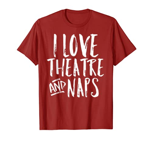 Funny Broadway Fan Shirt I Love Theatre And Naps Theater Tee