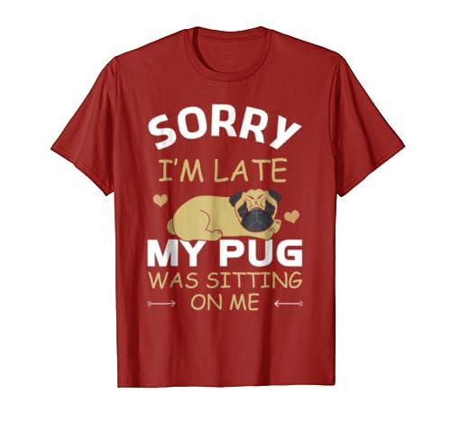 Amazoncom Sorry Im Late My Pug Was Sitting On Me Love Pug Tshirt