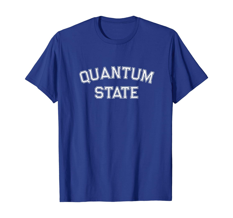 Quantum State   Funny Quantum Physics Computer Gift T-Shirt