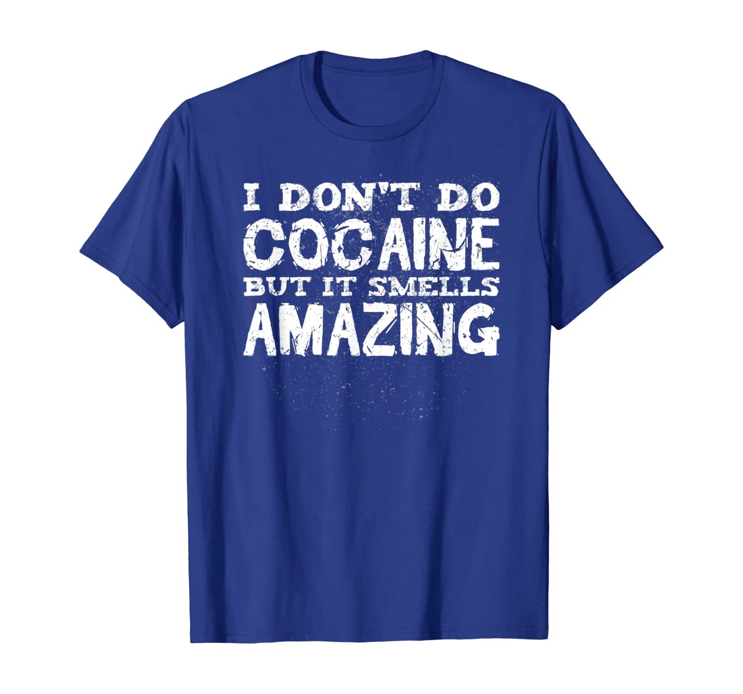I Don't Do Cocaine But It Smells Amazing Funny Addict Party T-Shirt