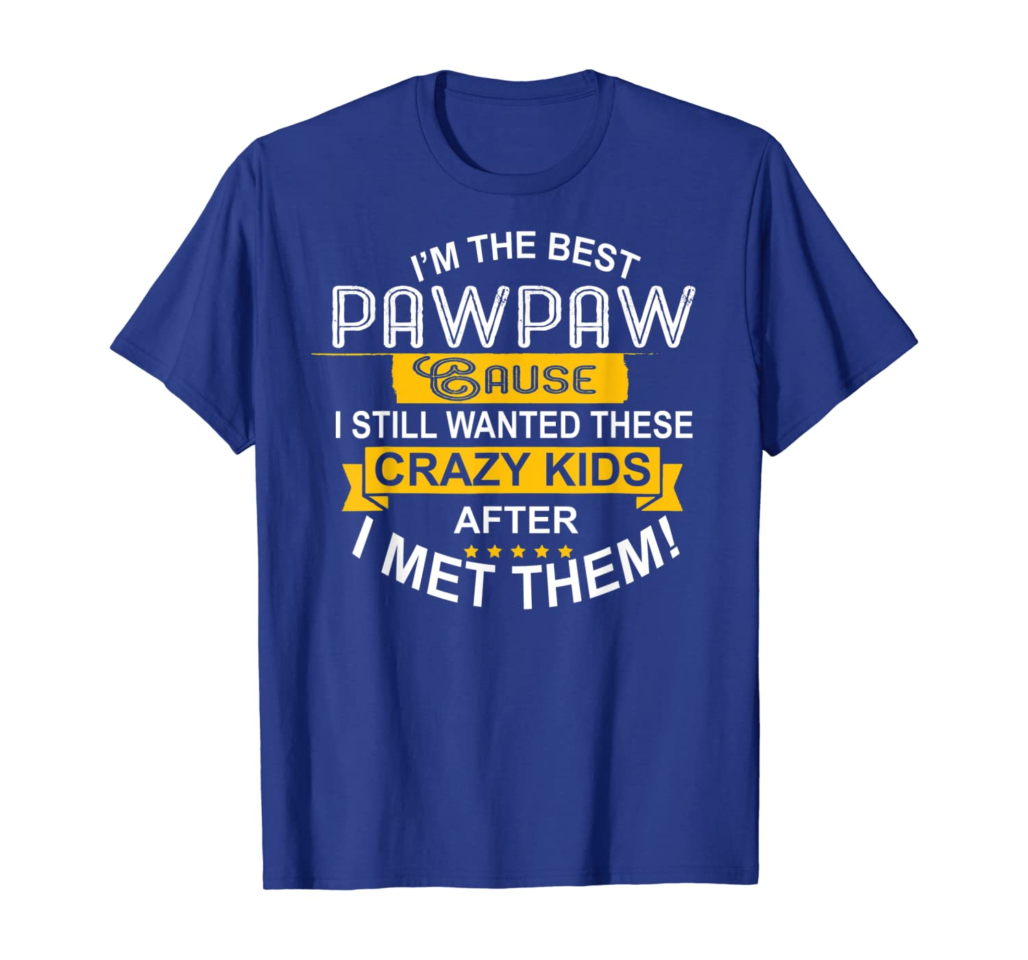 Im The Best Pawpaw Tshirt Funny Saying Idea Fathers Day - Dad Shirts Up To 5xl