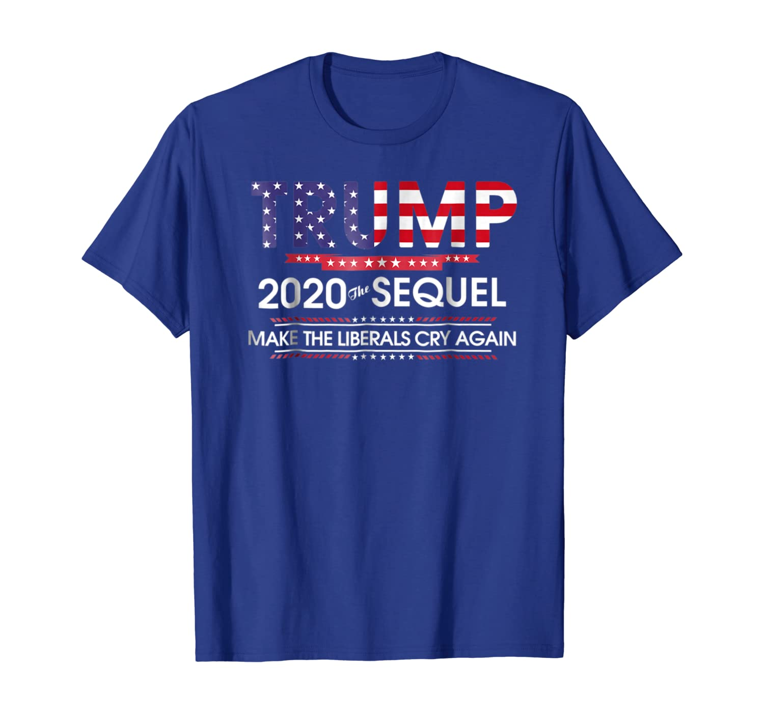 Trump 2020 The Sequel Make Liberals Cry Again Tshirt Unisex Tshirt