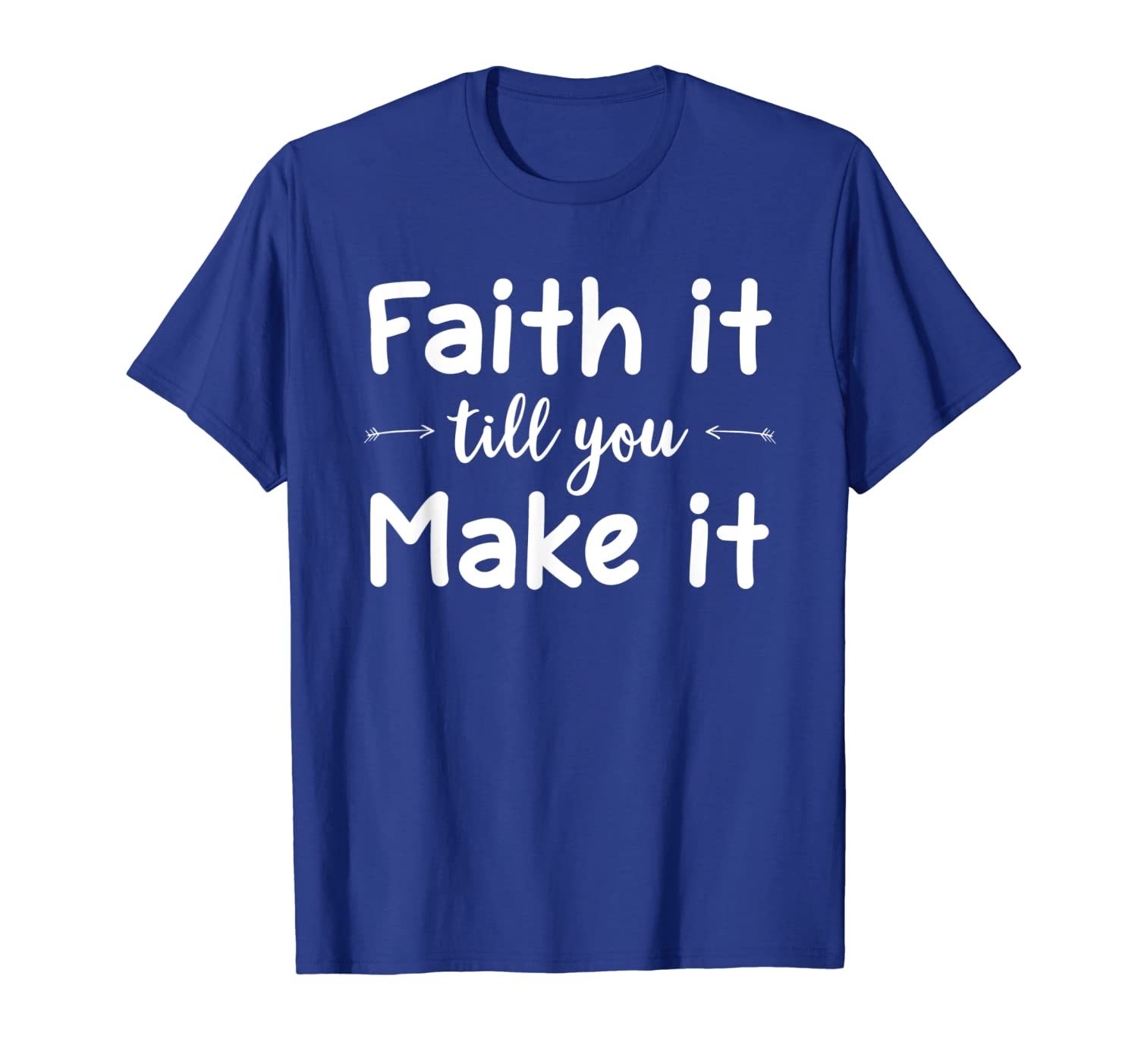 Christian, Faith It Till You Make It T-shirts. Cool Style Te-TH