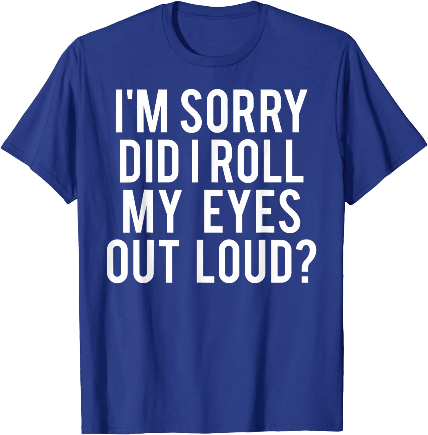 Did I roll my eyes out loud T Shirt Funny sarcastic gift tee-TH