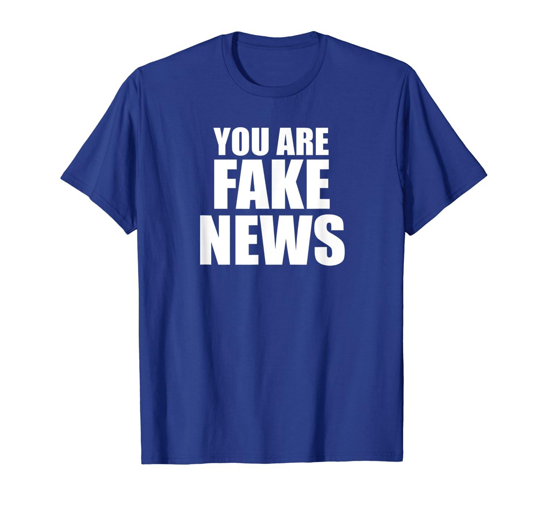 bd4427ce1a623 Fake News Shirt - You Are Fake News T Shirt