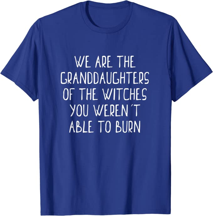 Women/'s Relaxed T-Shirt We are the Granddaughters of the Witches