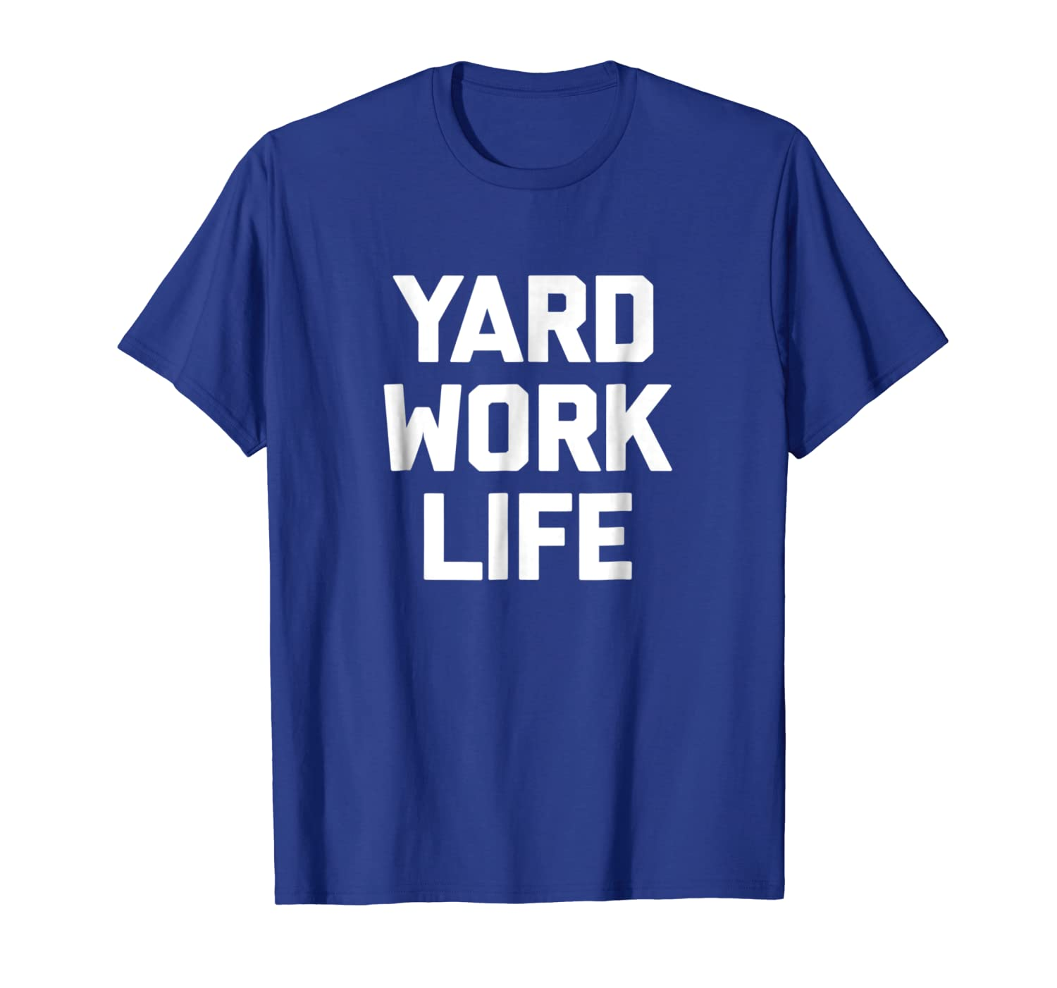 Yard Work Life T-Shirt funny saying sarcastic novelty humor-TH
