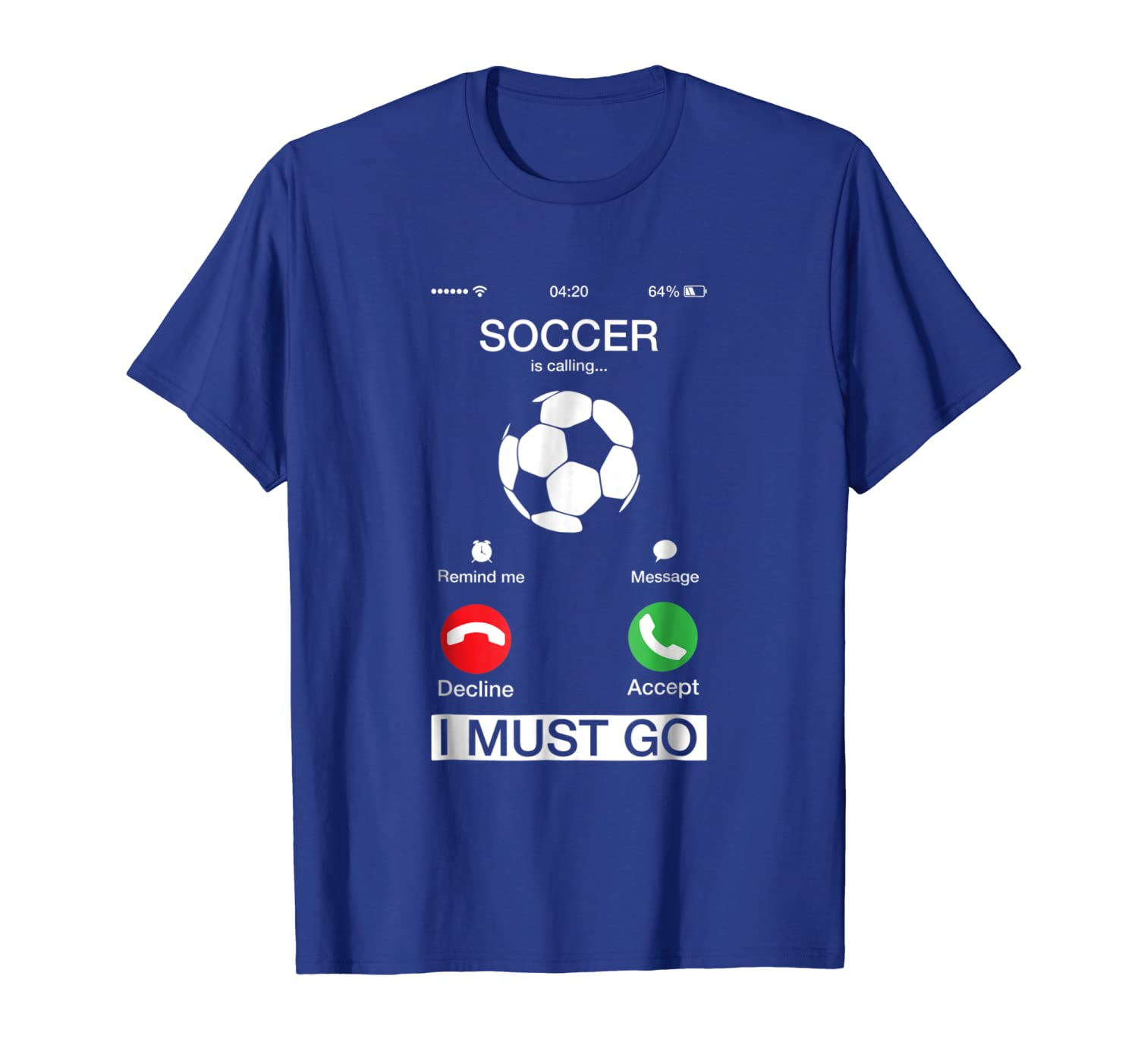 Soccer Is Calling And I Must Go Funny Phone Screen T-Shirt-TH