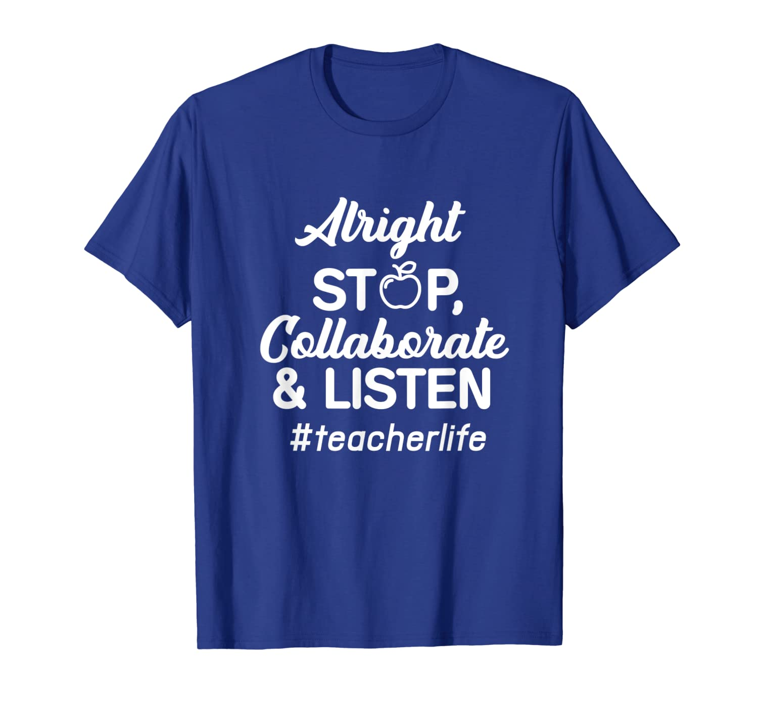 Alright Stop Collaborate & Listen Teacher Life Shirts Gift-TH