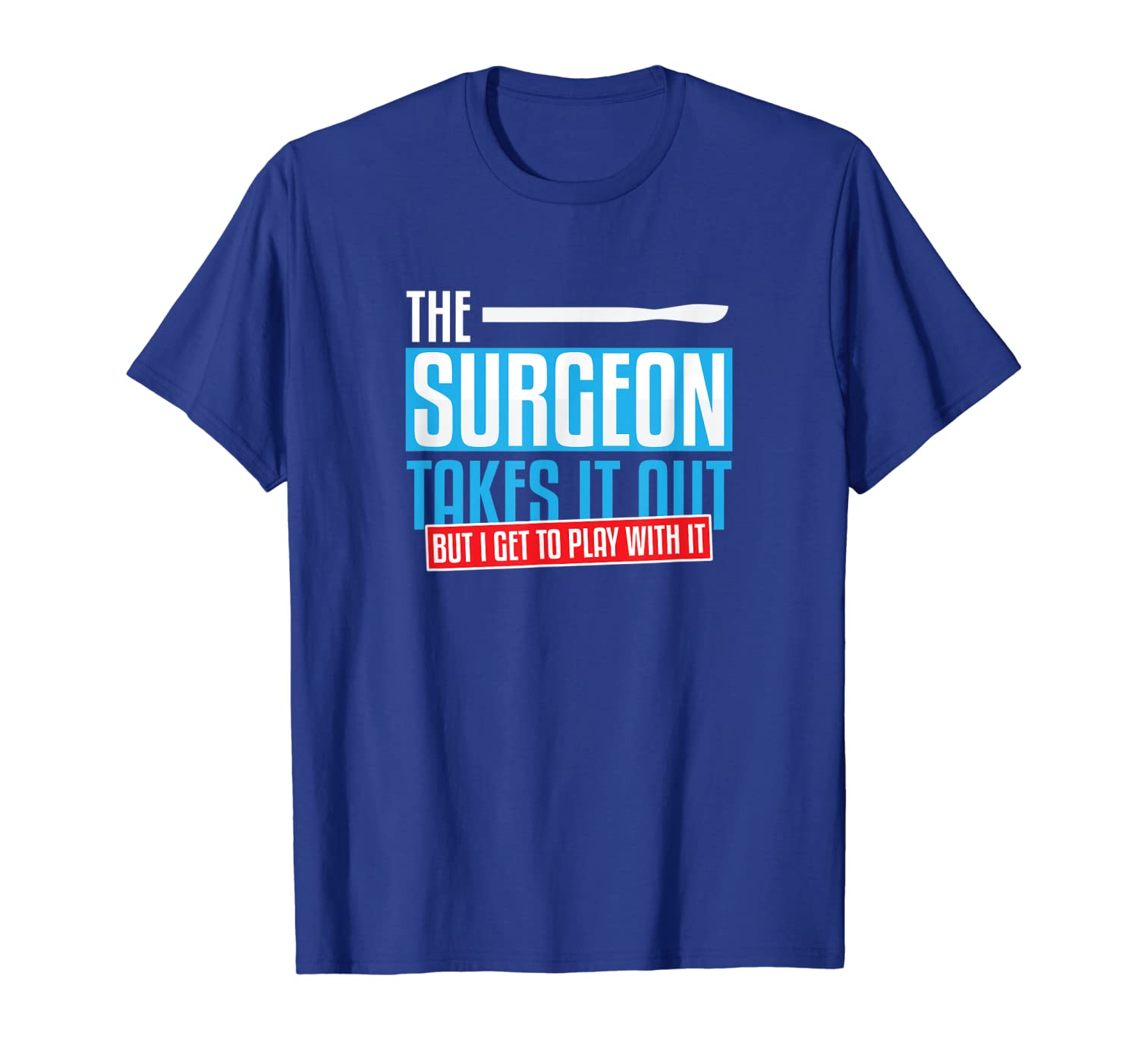 Funny Surgery Saying I Surgical Doctors Nurses Scrub Tech T-Shirt-ANZ