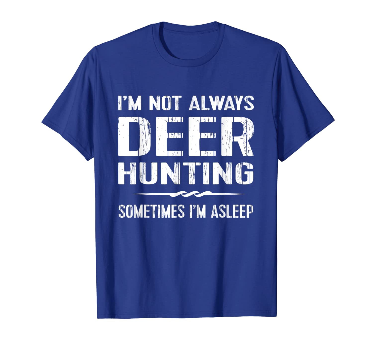 Funny Deer Hunting TShirt: Im Not Always Hunting Tee Unisex Tshirt