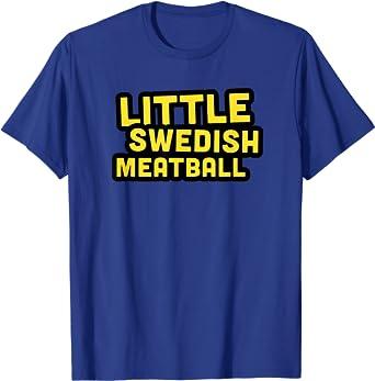 Amazon Com Little Funny Swedish Meatballs T Shirt T Shirt Clothing