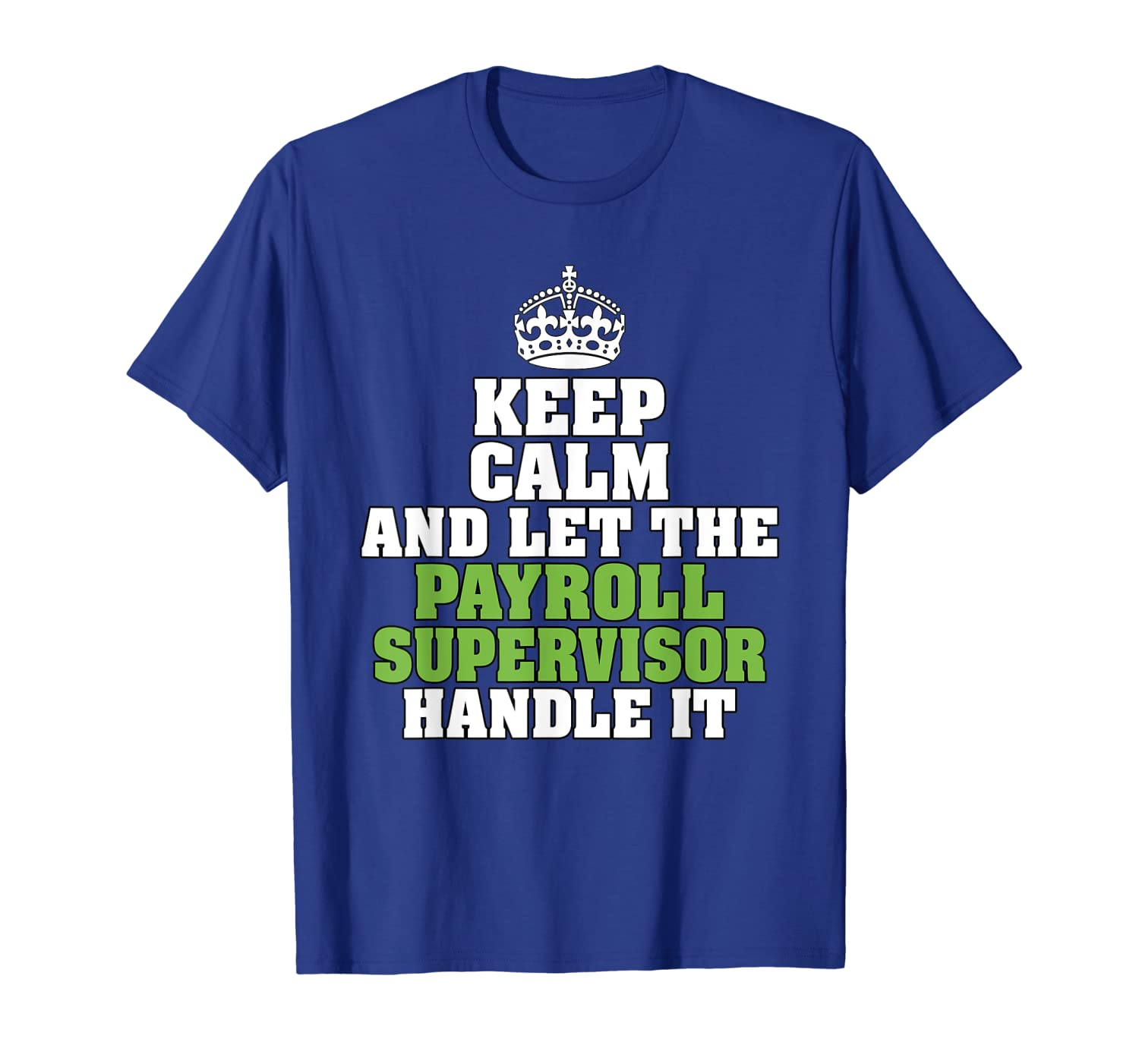 KEEP CALM AND LET THE PAYROLL SUPERVISOR HANDLE IT SHIRT T-Shirt