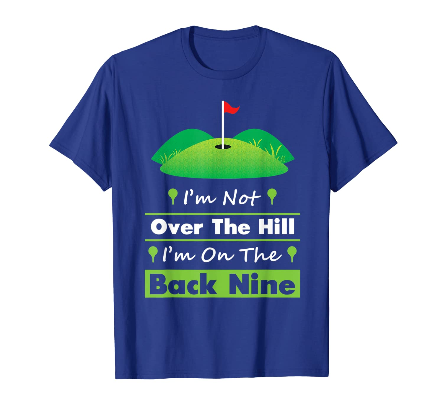 Funny Golf Shirt I'm Not Over The Hill I'm On The Back Nine T-Shirt-TH