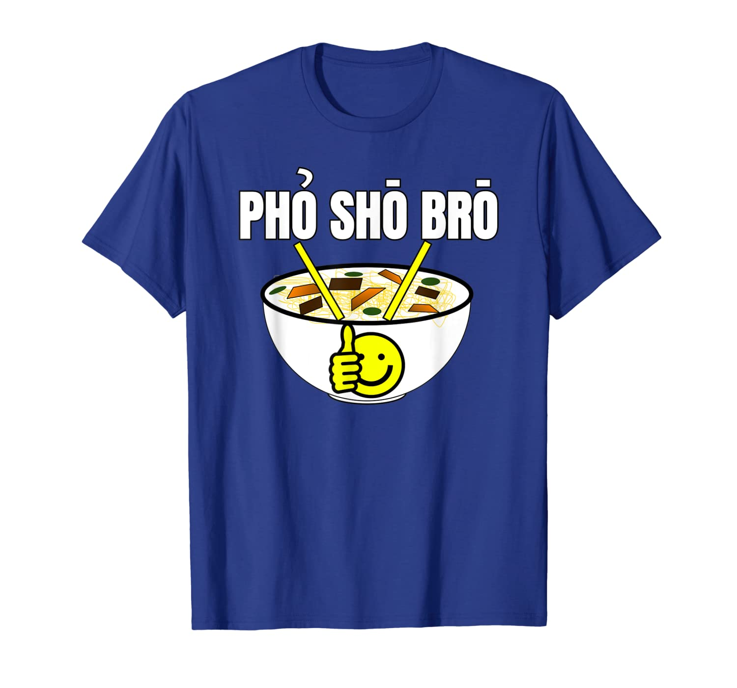 Amazon com: PHO SHO Shirt Big Bowl Of Pho Noodle Soup Funny