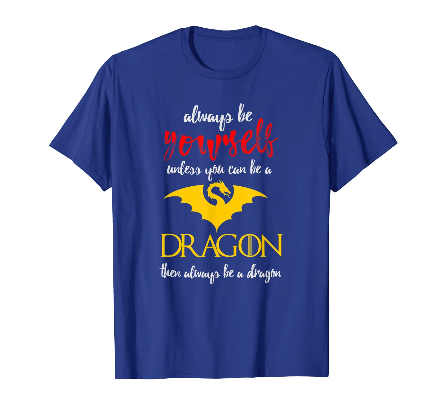 Always be Yourself unless you can be a Dragon T-Shirt-TH