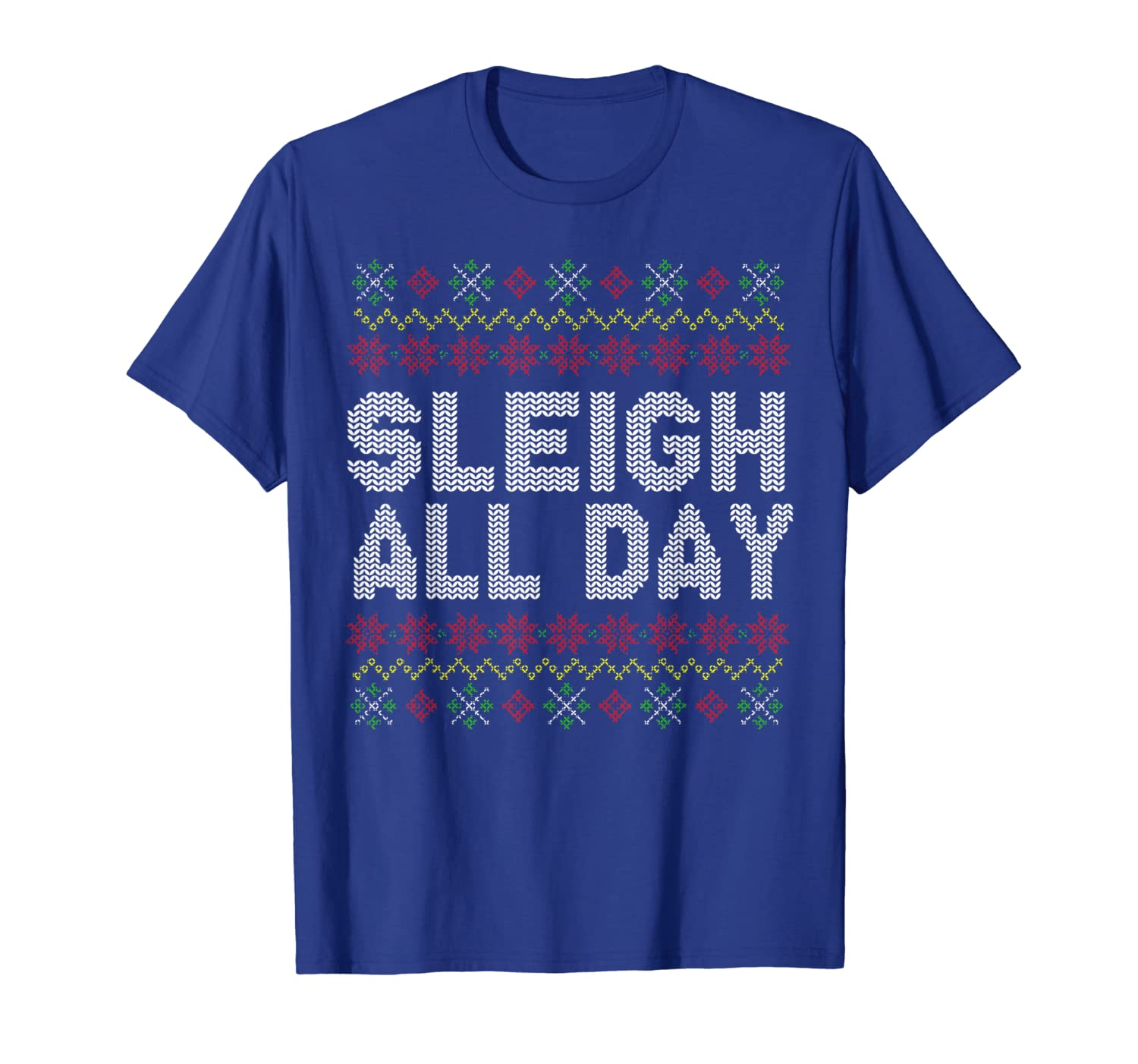 Sleigh All Day Ugly Christmas Funny Quotes Humor GIft T-Shirt-TH