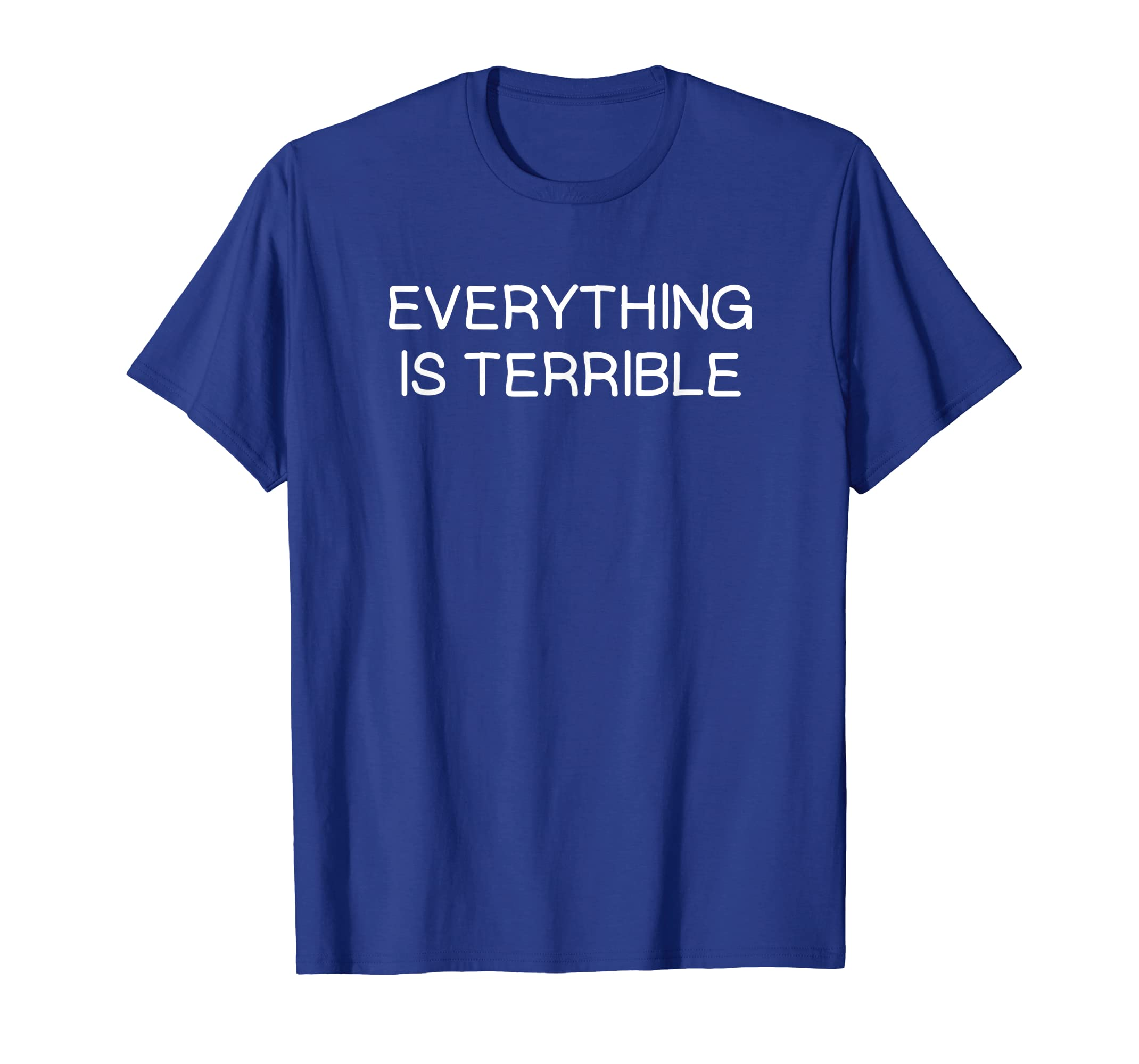 2b7f54c0 Amazon.com: Funny, Everything Is Terrible T-shirt. Sarcastic Joke Tee:  Clothing