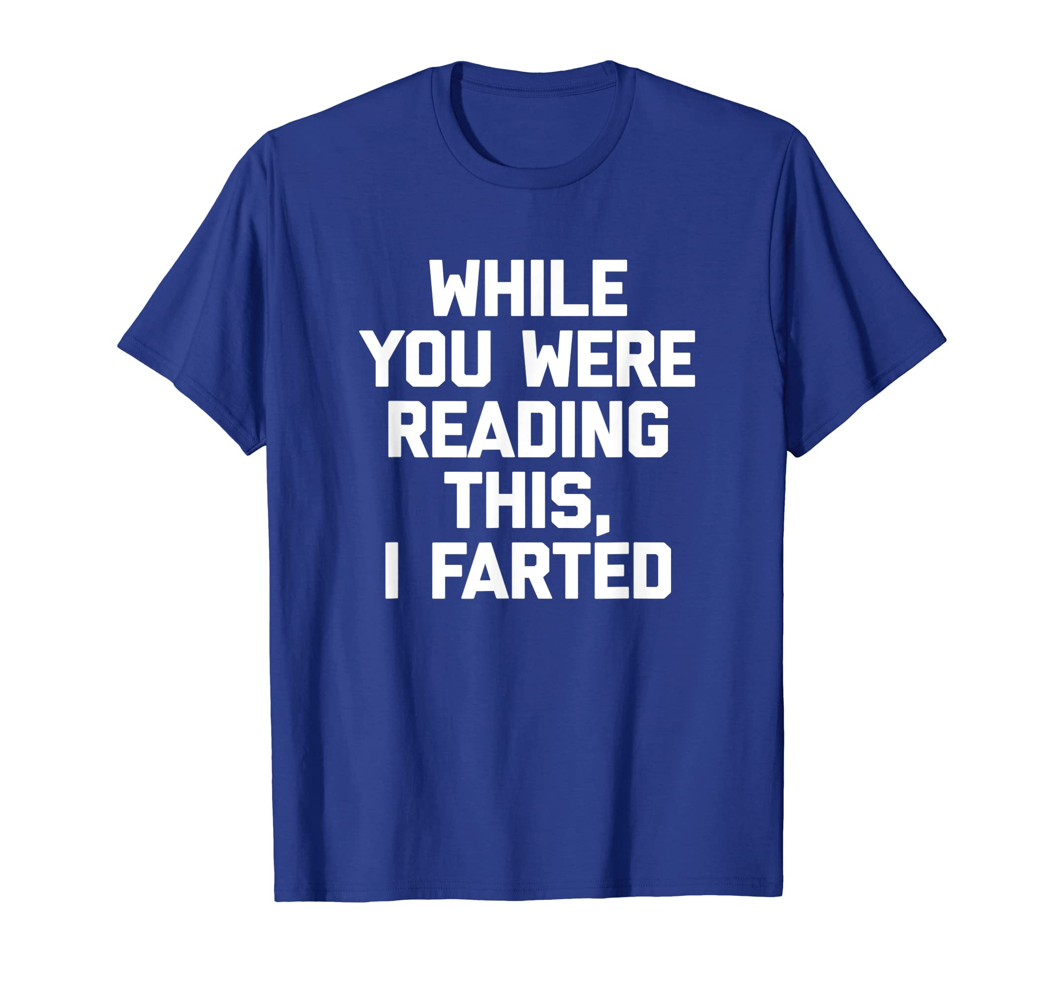 2a986384 Amazon.com: While You Were Reading This, I Farted T-Shirt funny saying:  Clothing