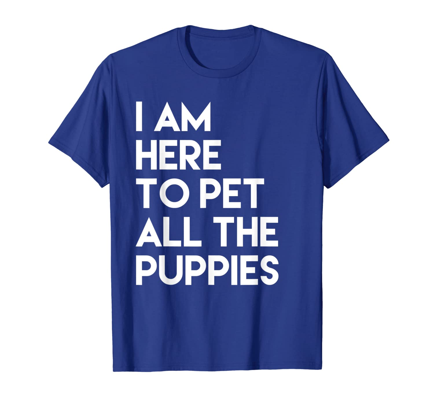 824e9ba32578 Amazon.com: I am Here to Pet All the Puppies Fun Dog Tee Shirt: Clothing