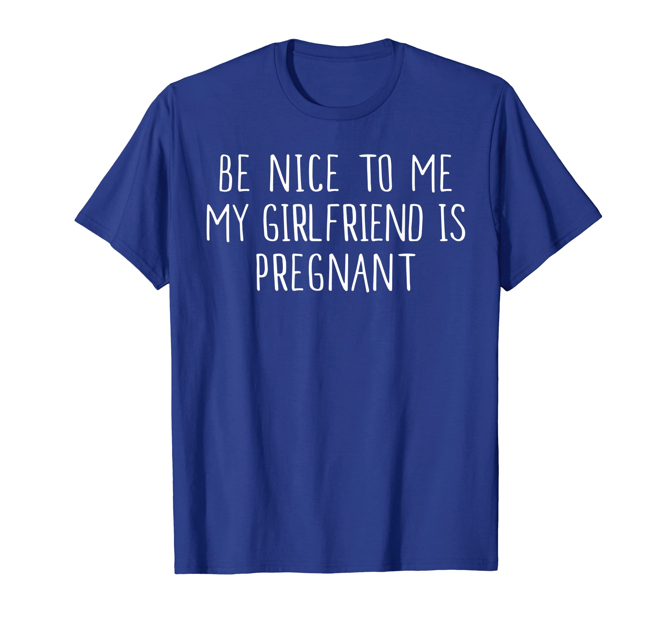 8a0171811e2d2 Amazon.com: Mens Funny Be Nice To Me My Girlfriend is Pregnant Shirt:  Clothing