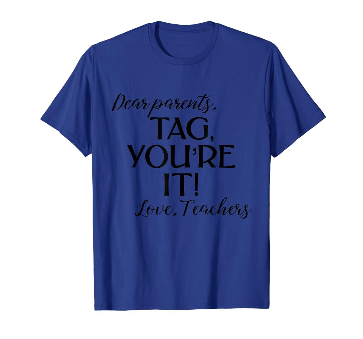 Dear Parents Tag You're It Love Teachers Shirt Last Day Tee-Men's T-Shirt-Royal