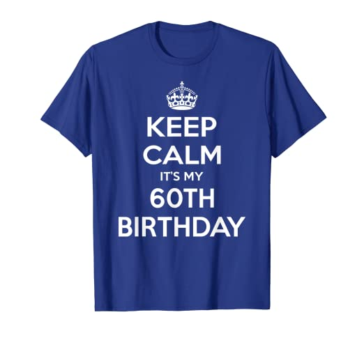 Amazon Keep Calm Its My 60th Birthday Gift Idea T Shirt Clothing