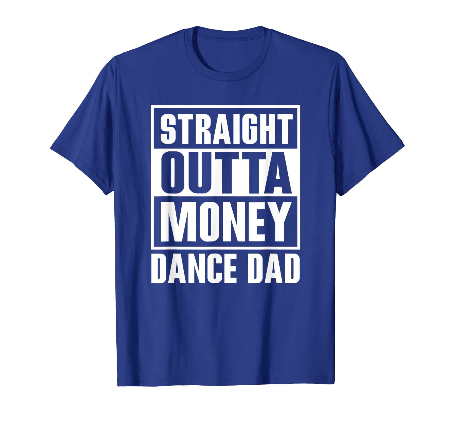 07d835f189 Amazon.com: Mens Dance Dad Straight Outta Money Funny T-Shirt For Dance Dads:  Clothing