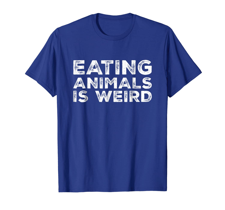 50e341efa Amazon.com: Eating Animals Is Weird T-Shirt - Vegan Vegetarian Funny Tee:  Clothing