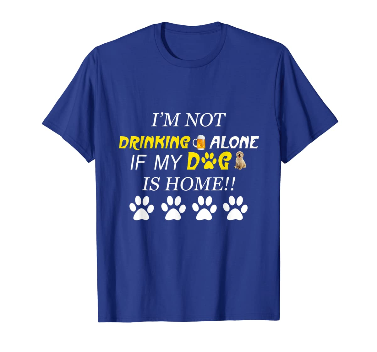 I'm Not Drinking Alone If My Dog Is Home Shirt Family Lover-Men's T-Shirt-Royal