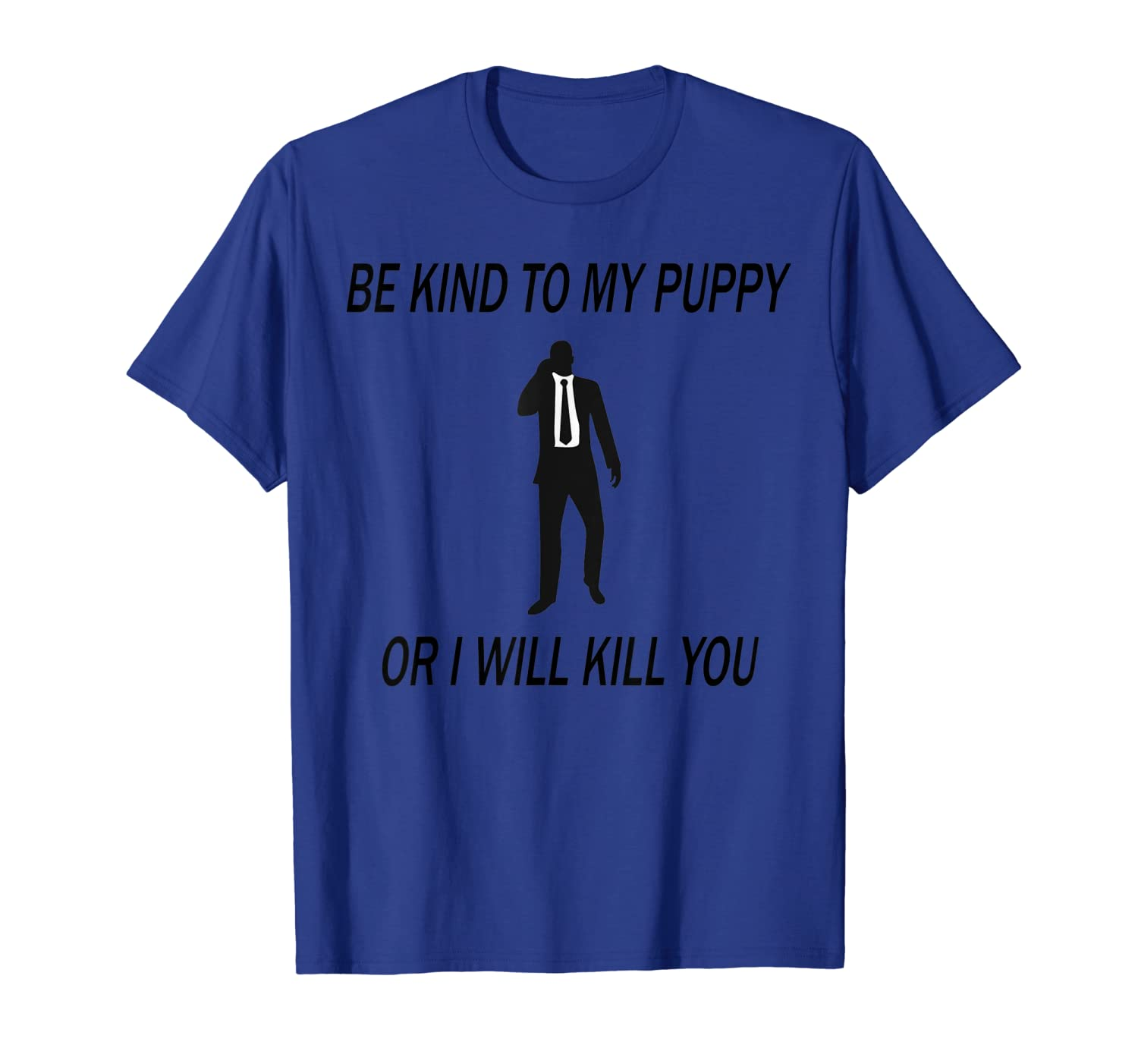 Be Kind To My Puppy Or I Ll Kill You John Dog Lover T Shirt