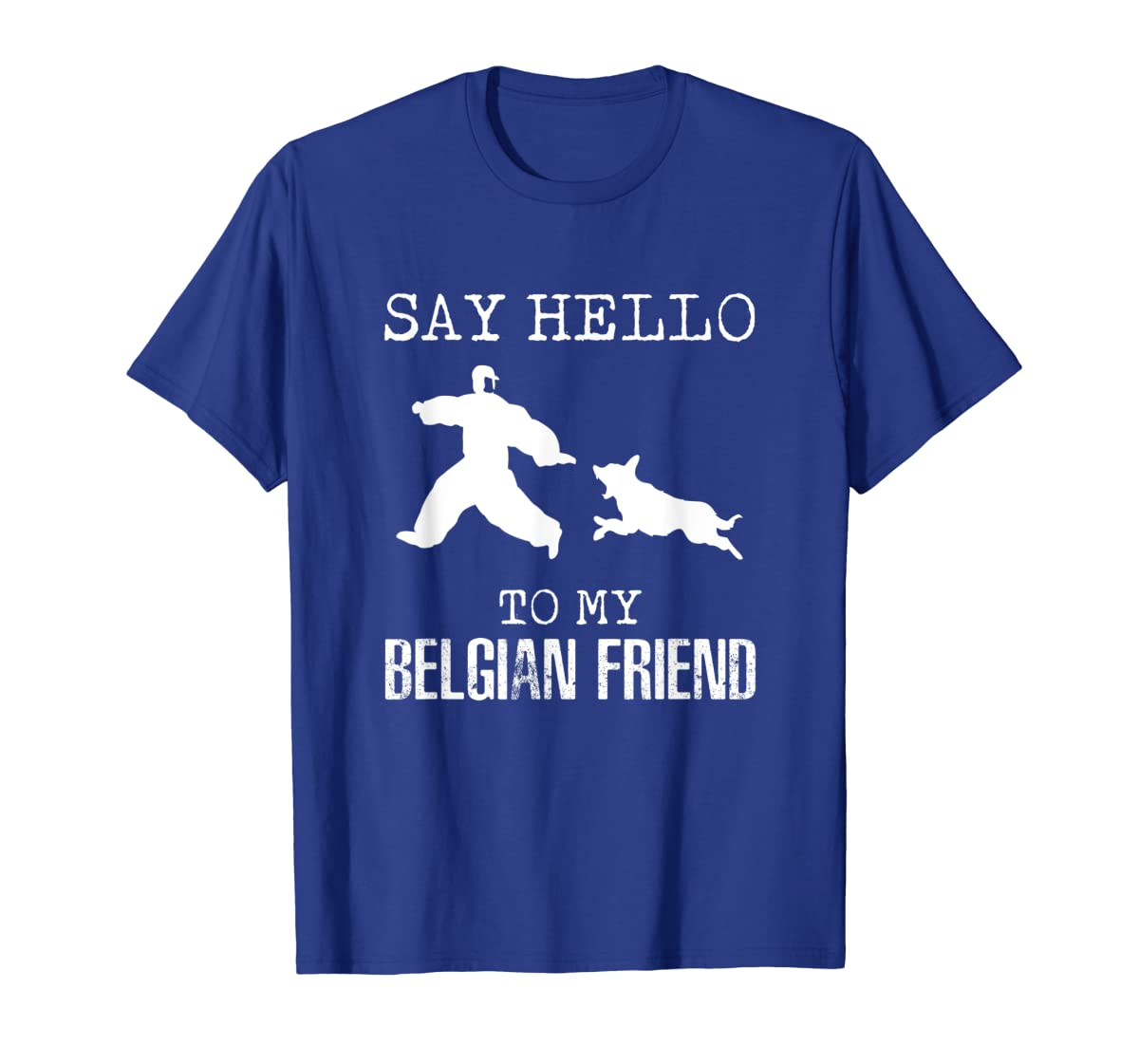 Say Hello To My Belgian Friend K9 T Shirt Dog Police Officer-Men's T-Shirt-Royal