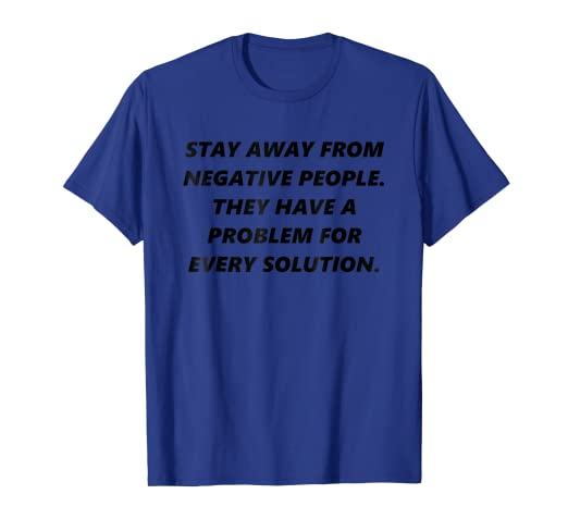 Amazoncom Stay Away Fron Negative People Quotes Wisdom T Shirt