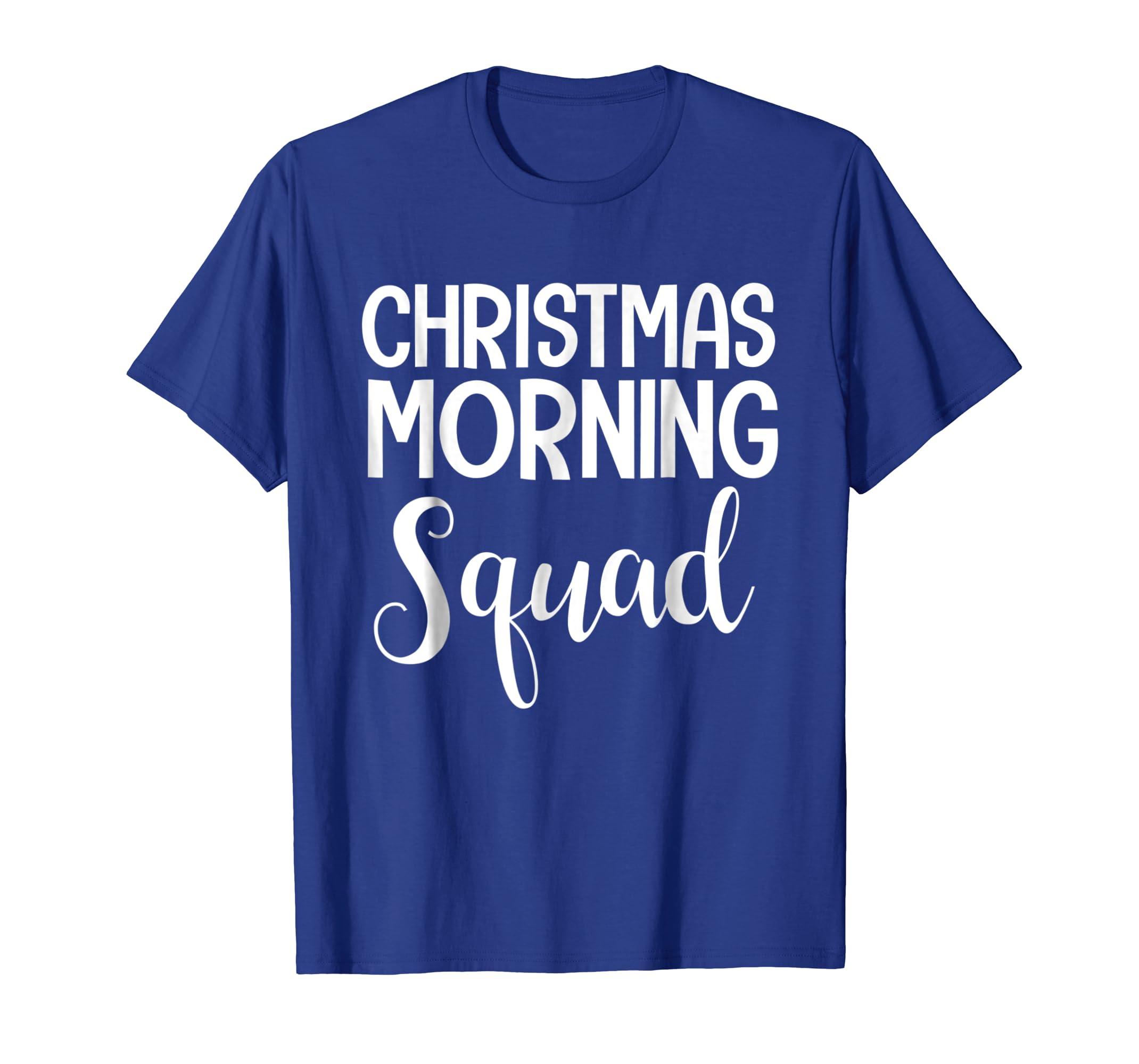 7184ed644d11c Amazon.com: Christmas morning Squad t-shirt funny holiday shirt ...