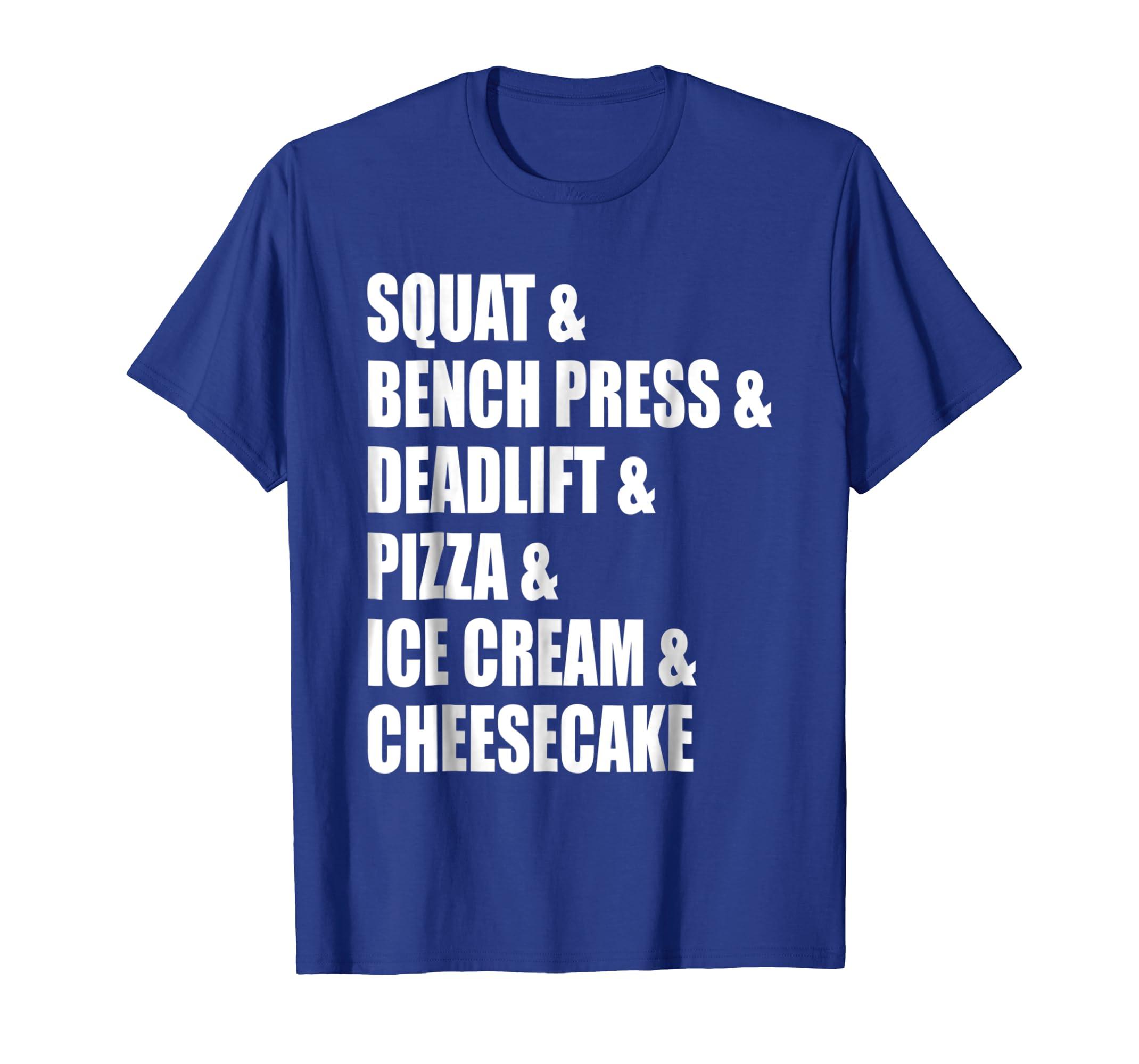 64239b4e6b Amazon.com: Squat, Bench Press, Deadlift, Pizza, Ice Cream, Cake - Tee:  Clothing