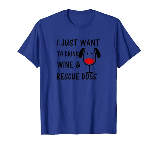 737e15eb549 Image Unavailable. Image not available for. Color  I Just Want to Drink Wine  and Rescue Dogs Graphic T-shirt