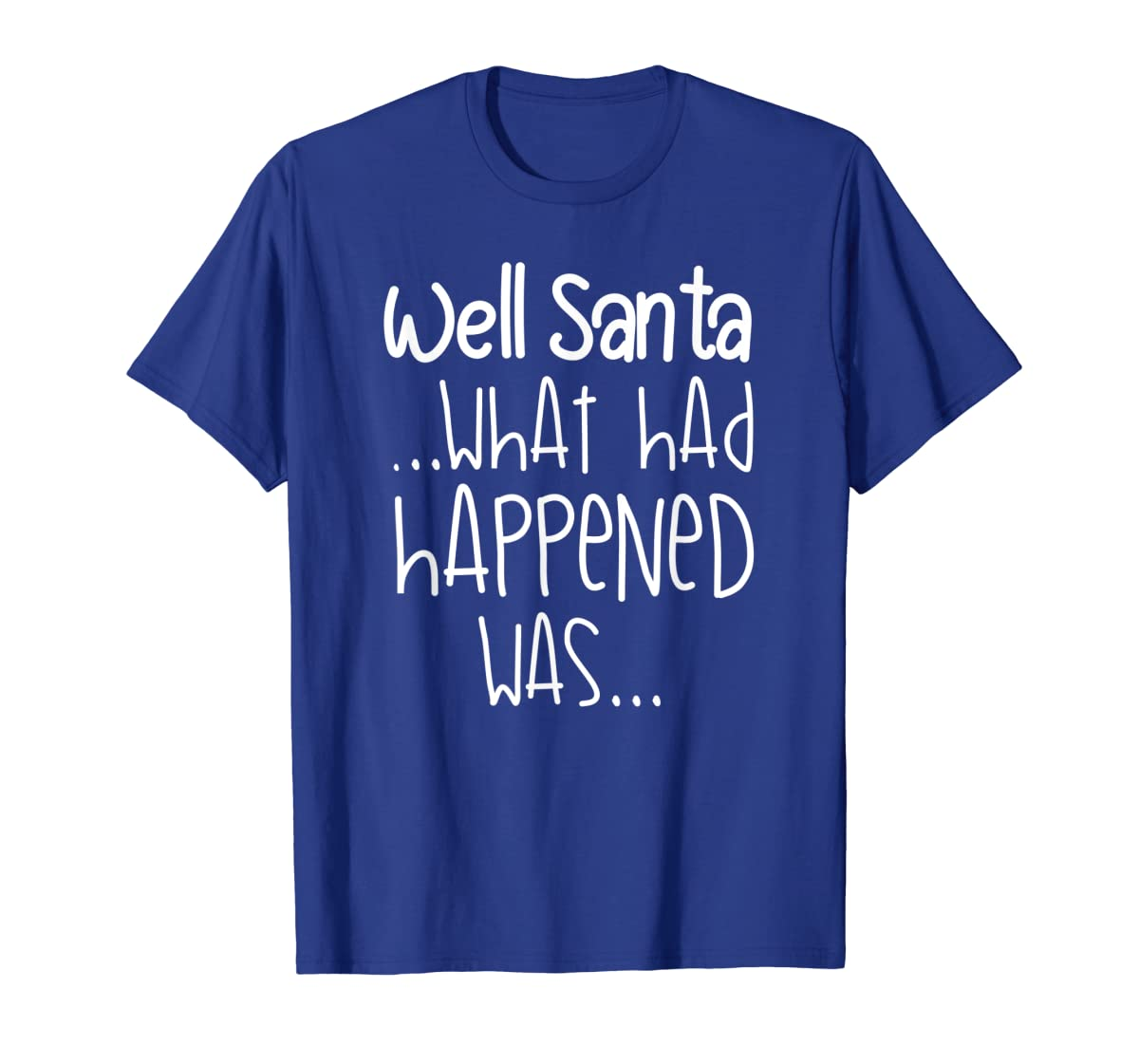Well Santa What Had Happened Was Funny Christmas T-Shirt-Men's T-Shirt-Royal
