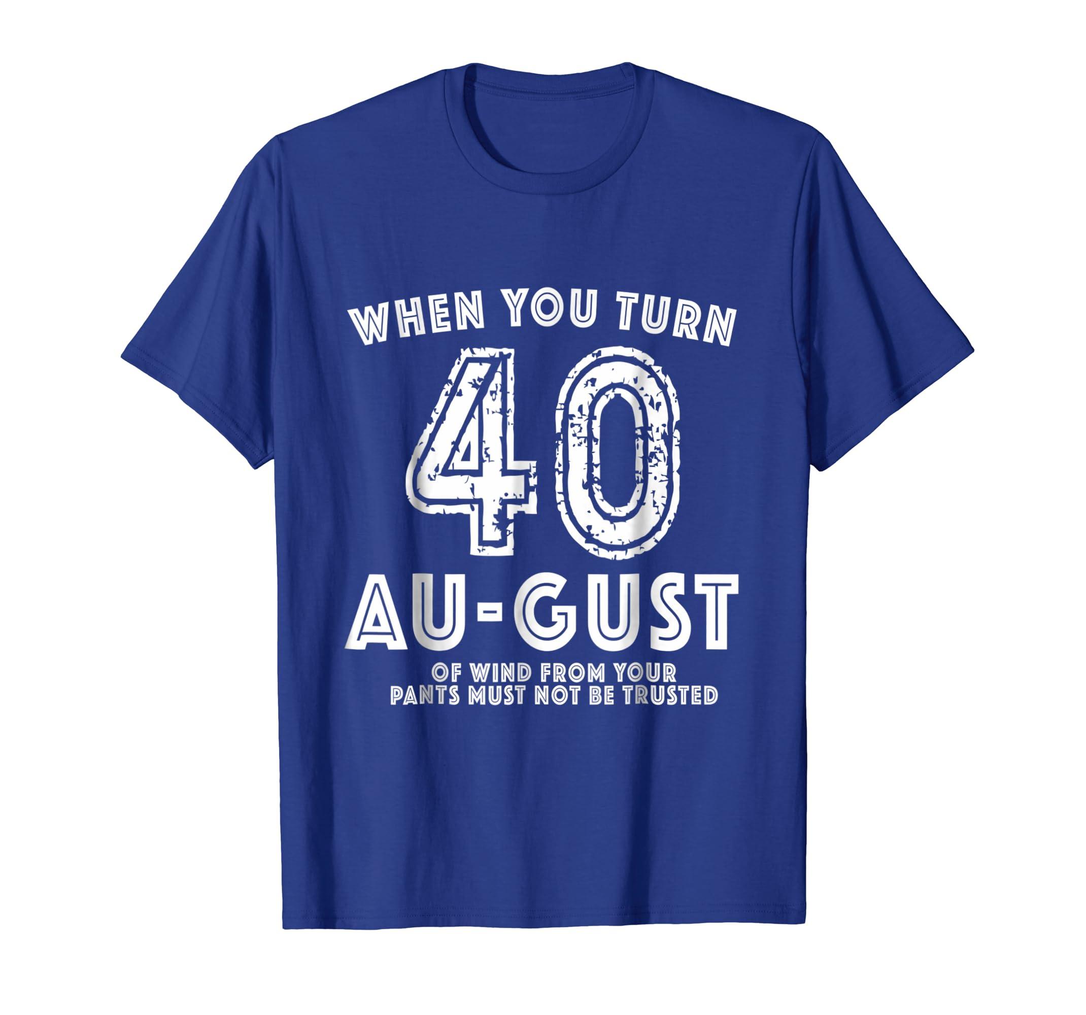 40th Bday Party Shirt – Funny August 40th Birthday Gag Gift-Awarplus