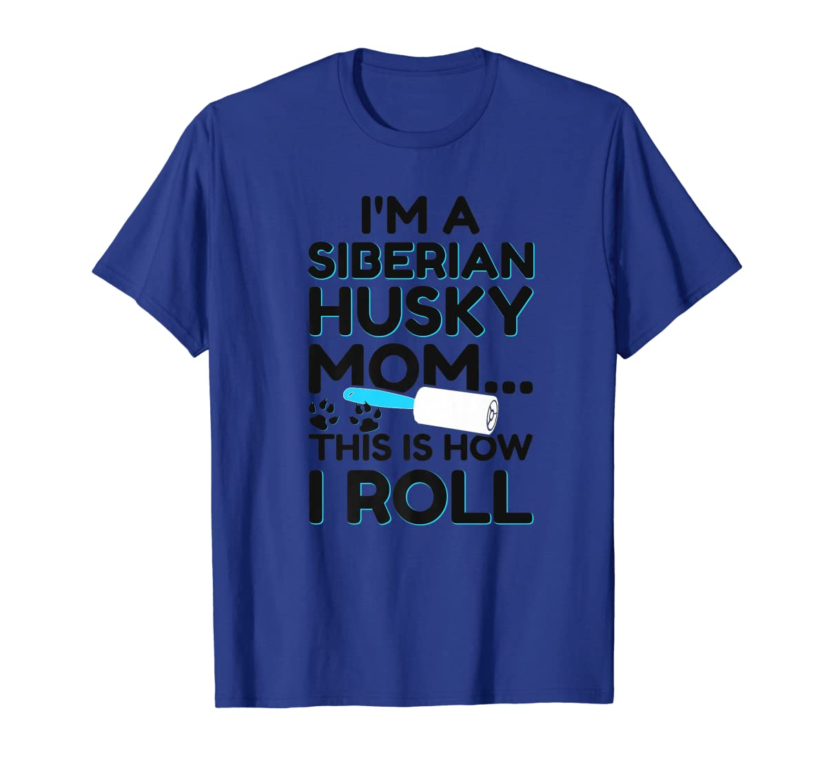 I'm A Siberian Husky Mom This Is How I Roll Dog Lover Shirt-Men's T-Shirt-Royal