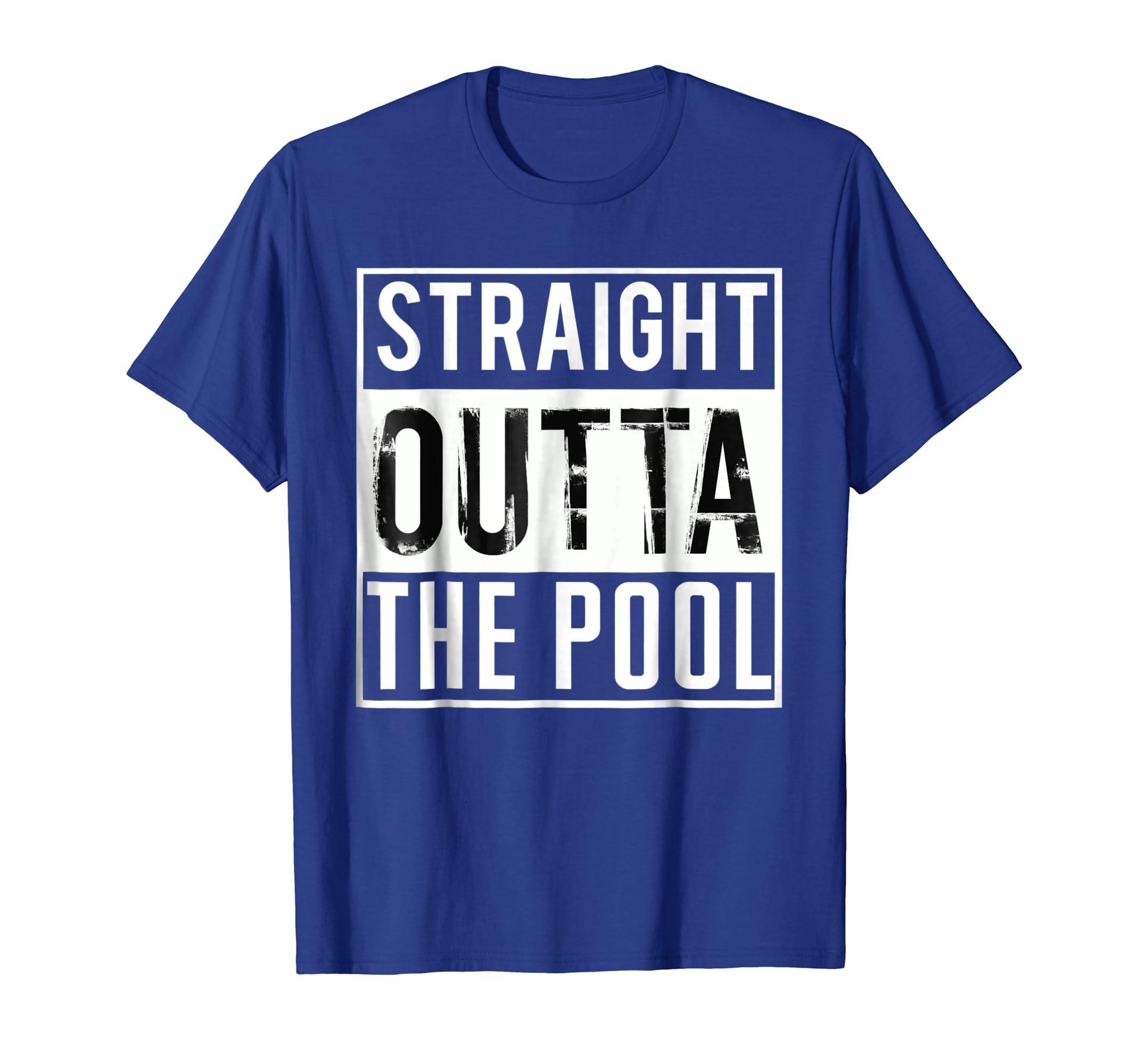Straight Outta the Pool Swim Shirt Funny Swimming T-Shirt-mt