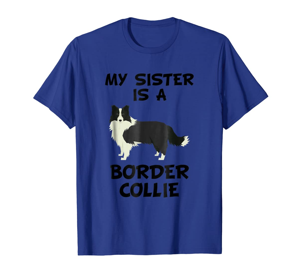 My Sister Is A Border Collie Dog Owner T-Shirt-Men's T-Shirt-Royal