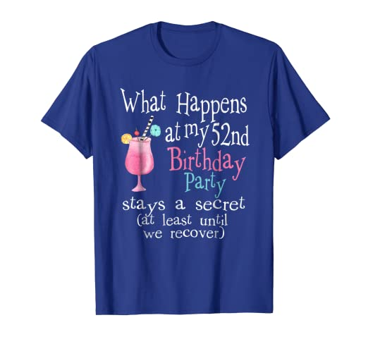b0e1a502d Image Unavailable. Image not available for. Color: Funny 52nd Birthday T- shirts - What Happens At My Party Gift
