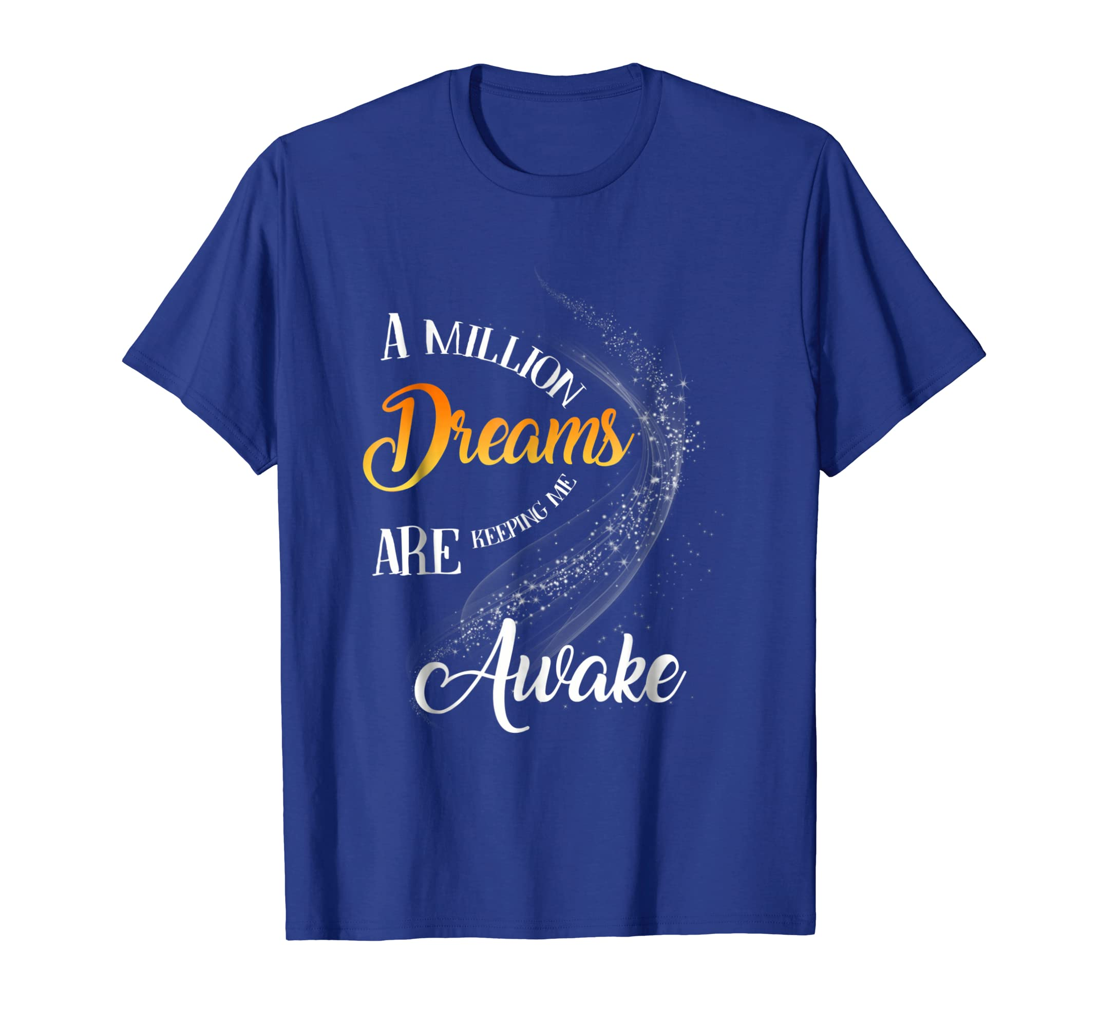 A Million Dreams Are Keeping Me Awake T Shirt-Yolotee