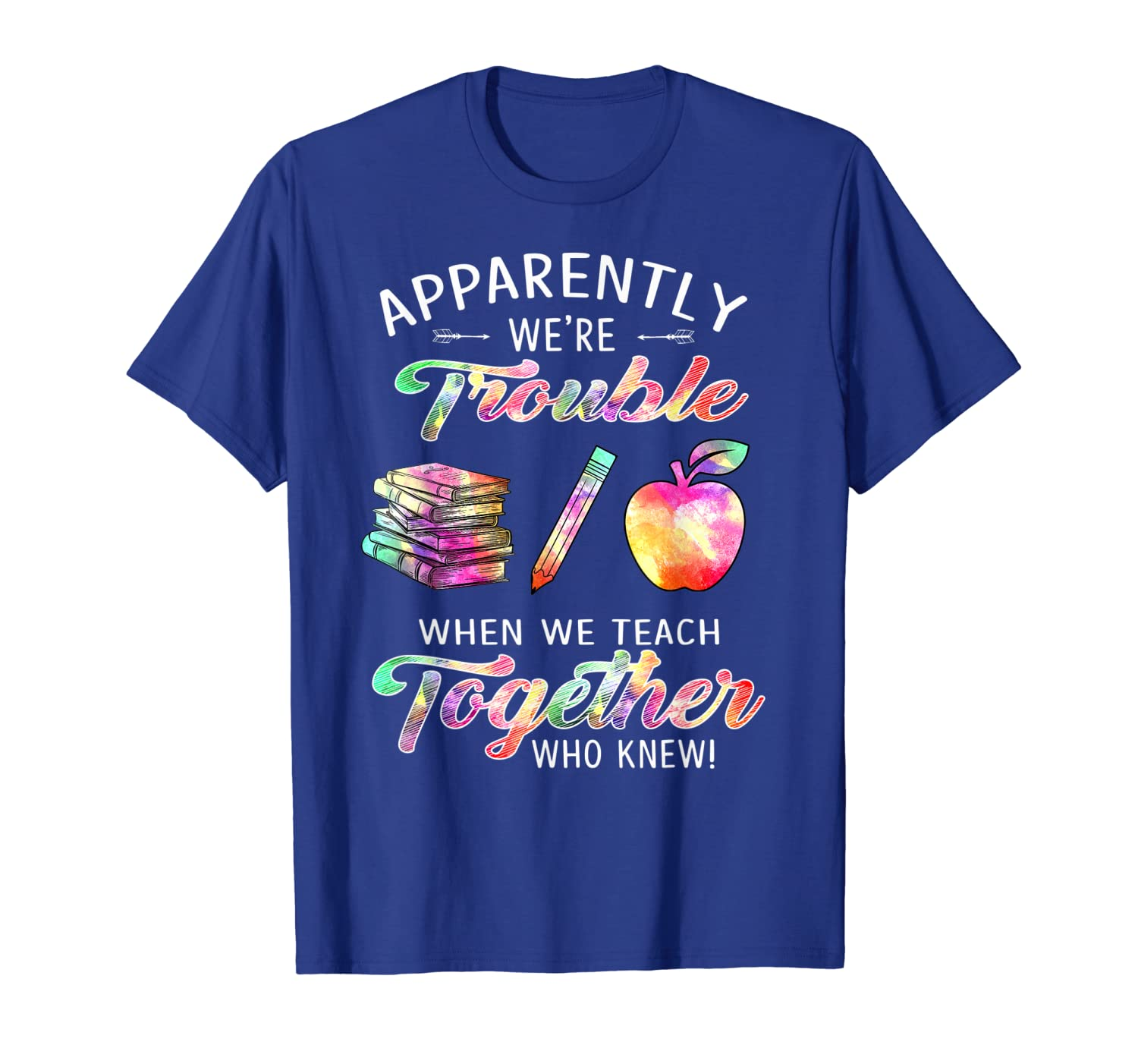 Apparently We're Trouble When We Teach Together T-Shirt-ANZ