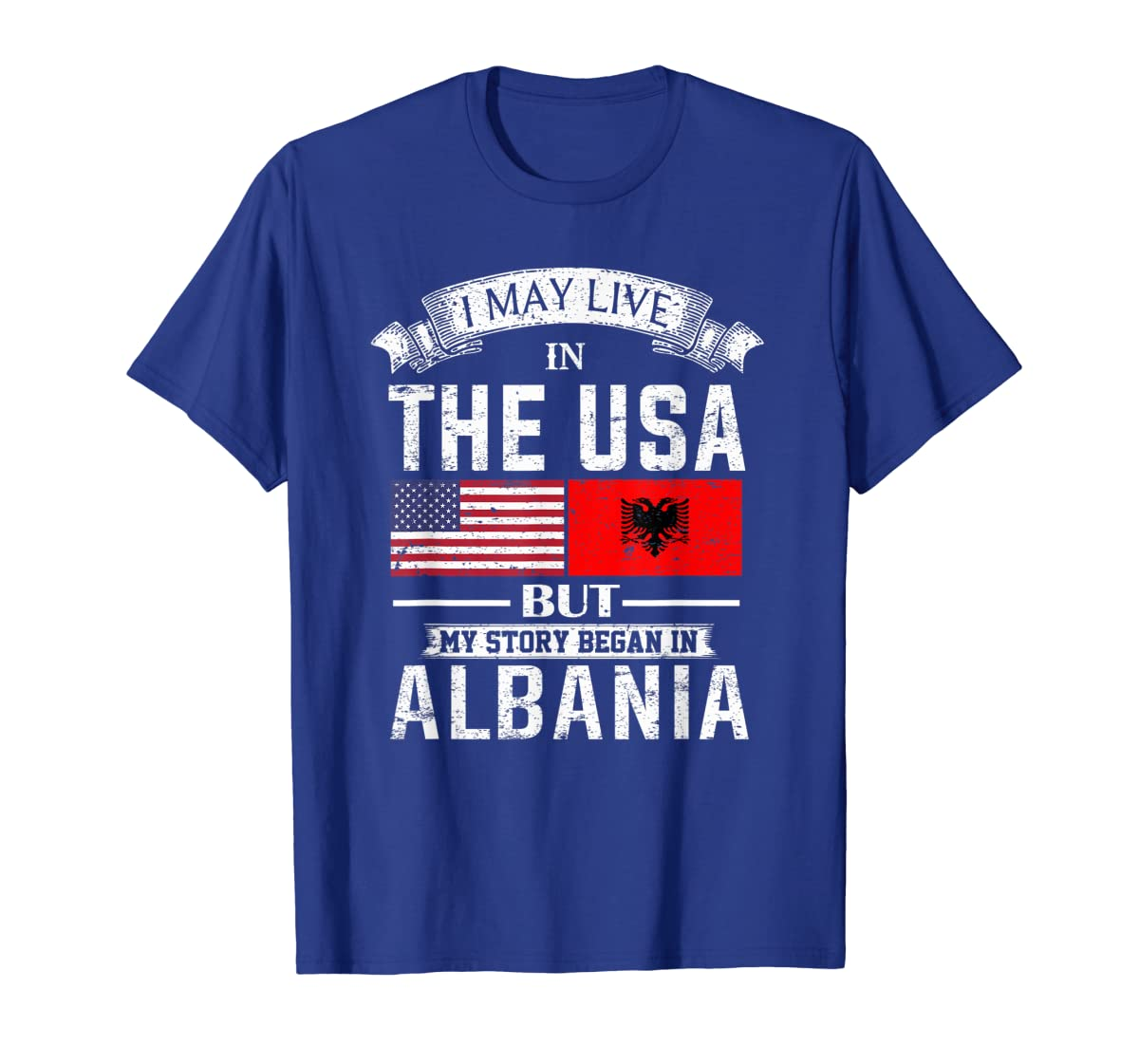 I May Live in USA But My Story Began in Albania T-Shirt-Men's T-Shirt-Royal