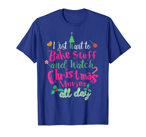 I Just Want to Bake Stuff And Watch Christmas Movies Funny T-Shirt